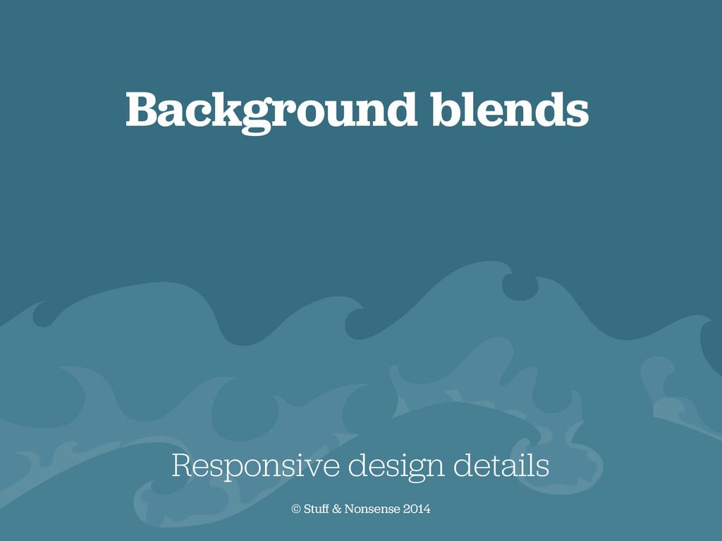 Background blends Responsive design details © S...