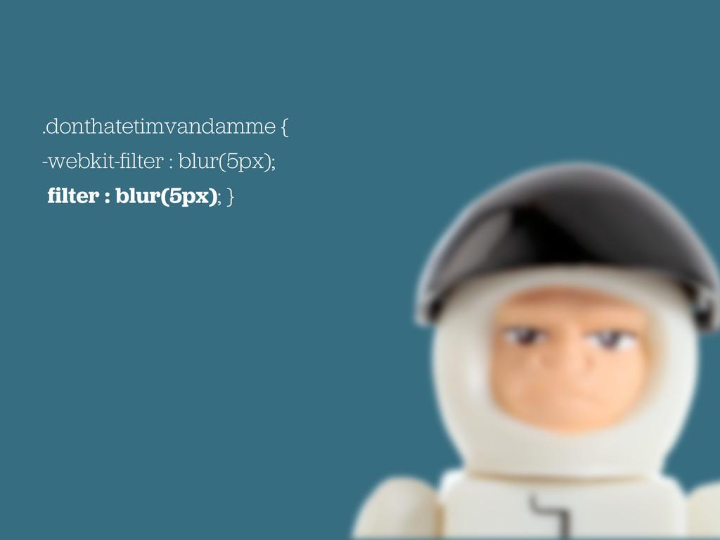 .donthatetimvandamme { -webkit-filter : blur(5px...