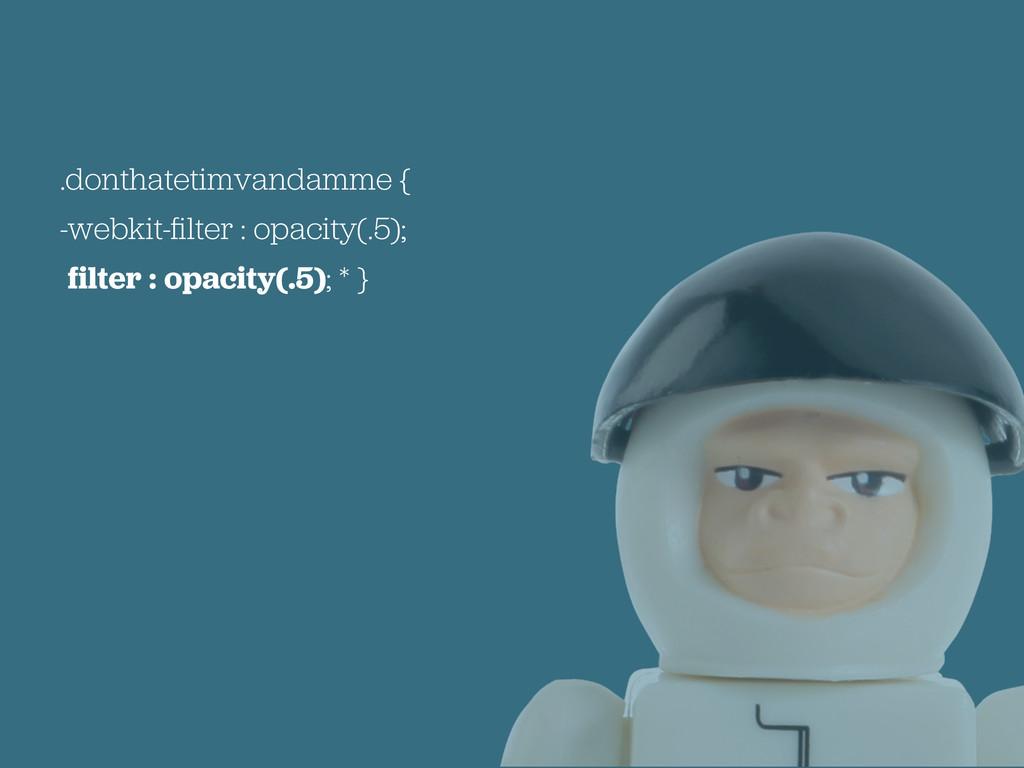.donthatetimvandamme { -webkit-filter : opacity(...