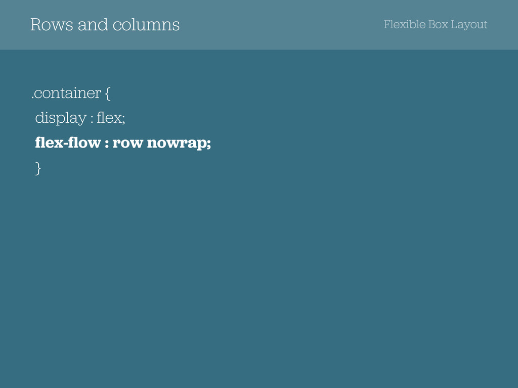 .container { display : flex; flex-flow : row now...