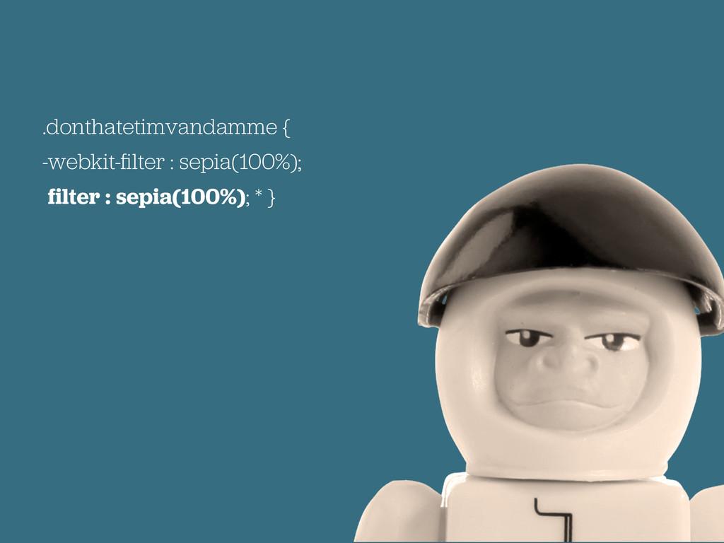 .donthatetimvandamme { -webkit-filter : sepia(10...