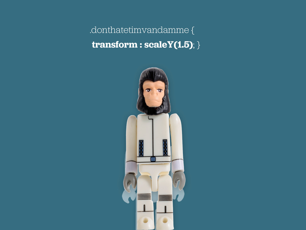 .donthatetimvandamme { transform : scaleY(1.5);...