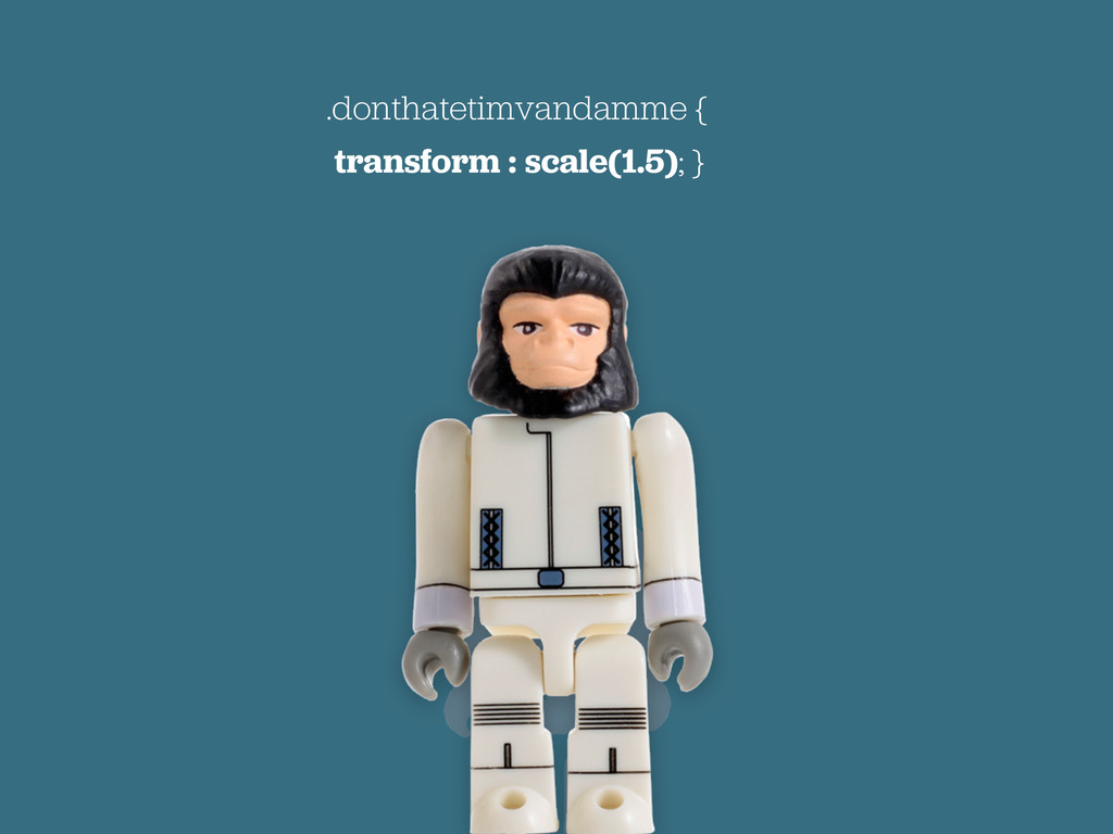 .donthatetimvandamme { transform : scale(1.5); }