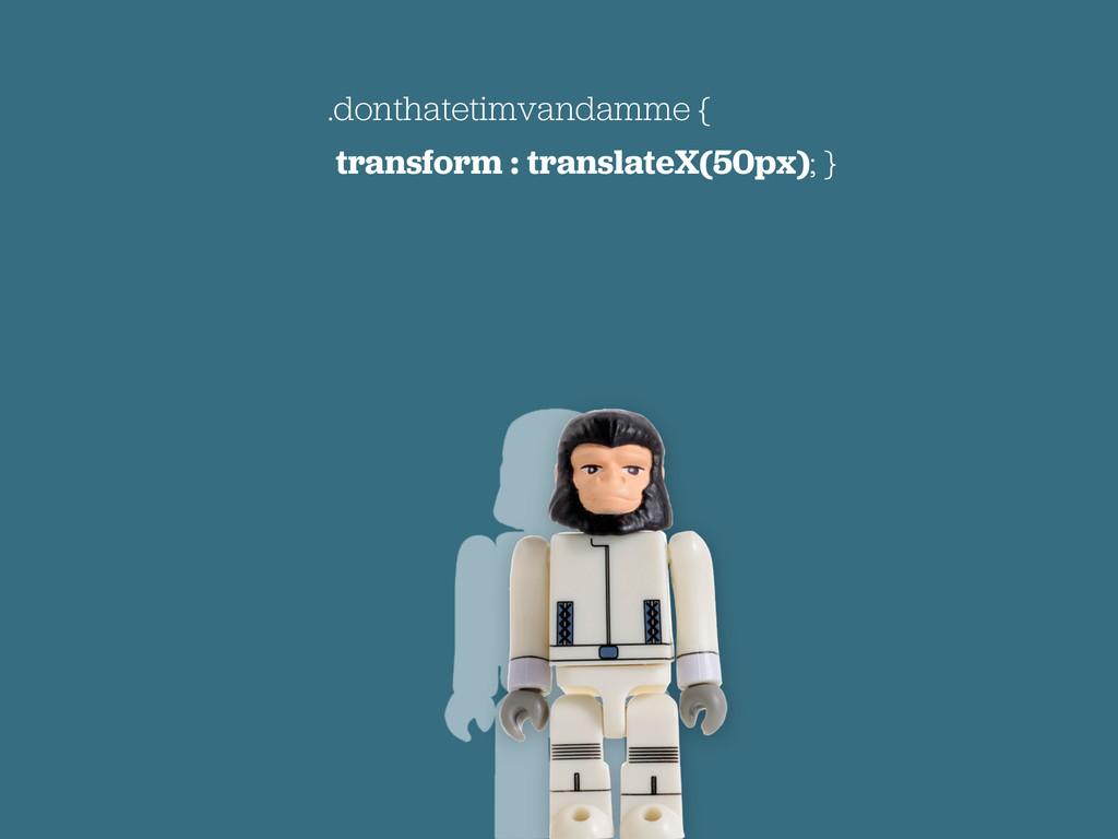 .donthatetimvandamme { transform : translateX(5...
