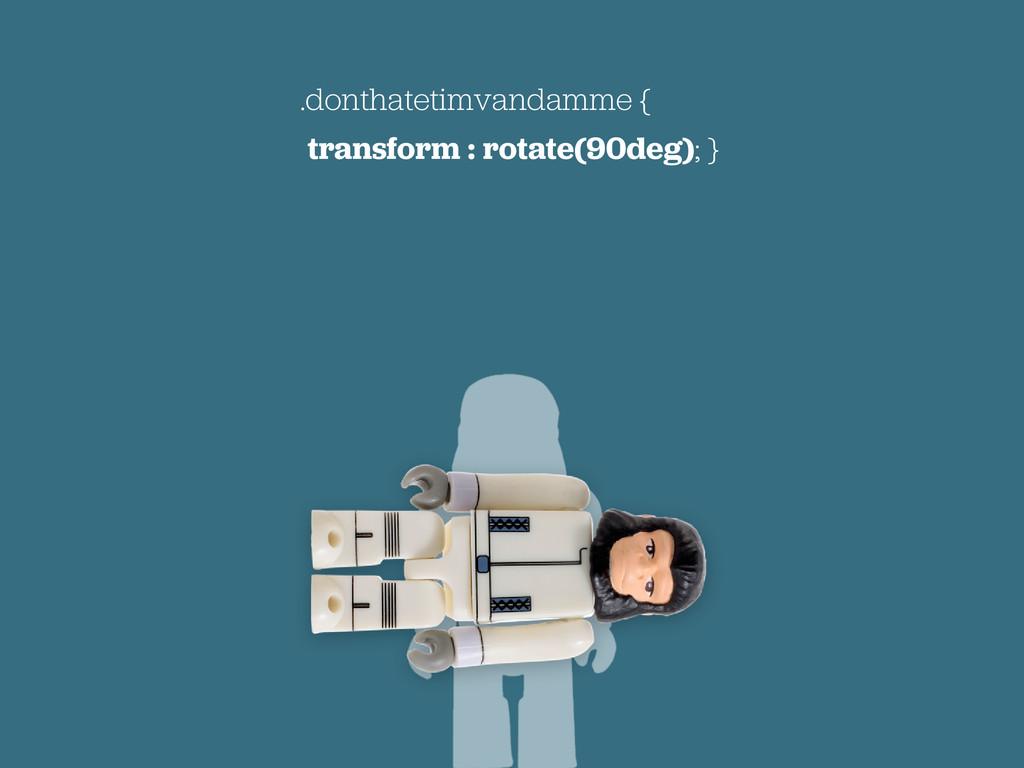 .donthatetimvandamme { transform : rotate(90deg...