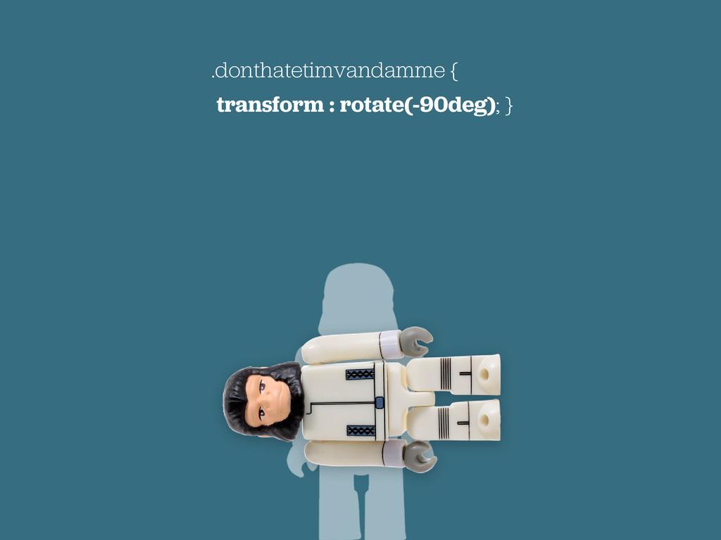 .donthatetimvandamme { transform : rotate(-90de...