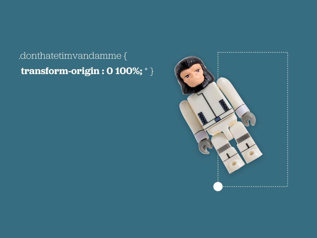 .donthatetimvandamme { transform-origin : 0 100...