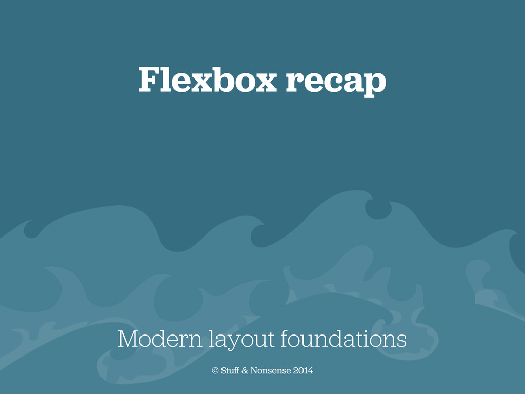 Flexbox recap Modern layout foundations © Stuff...
