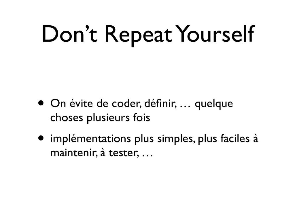 Don't Repeat Yourself • On évite de coder, défin...