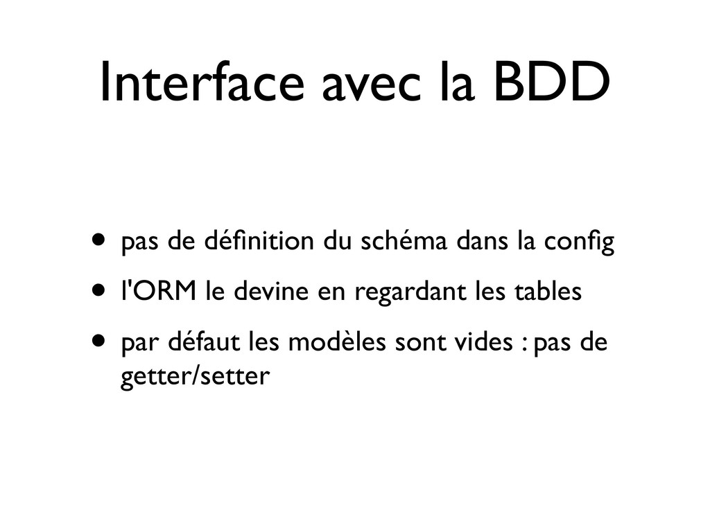 Interface avec la BDD • pas de définition du sch...