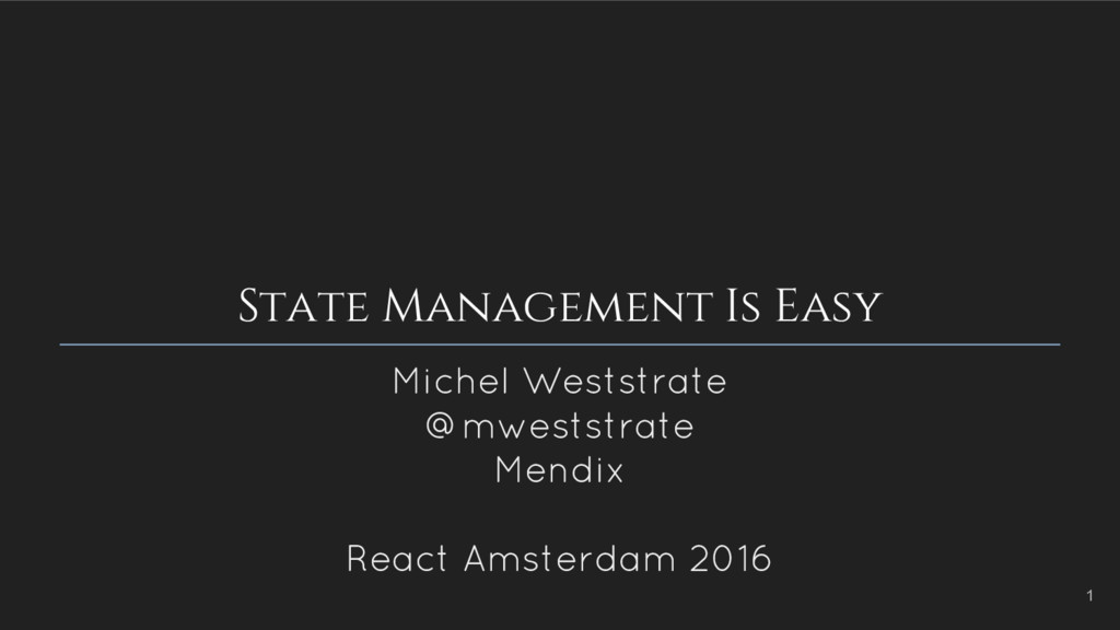 State Management Is Easy Michel Weststrate @mwe...