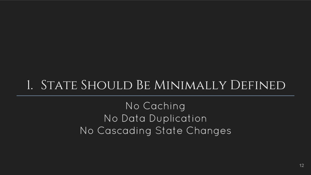 1. State Should Be Minimally Defined No Caching...