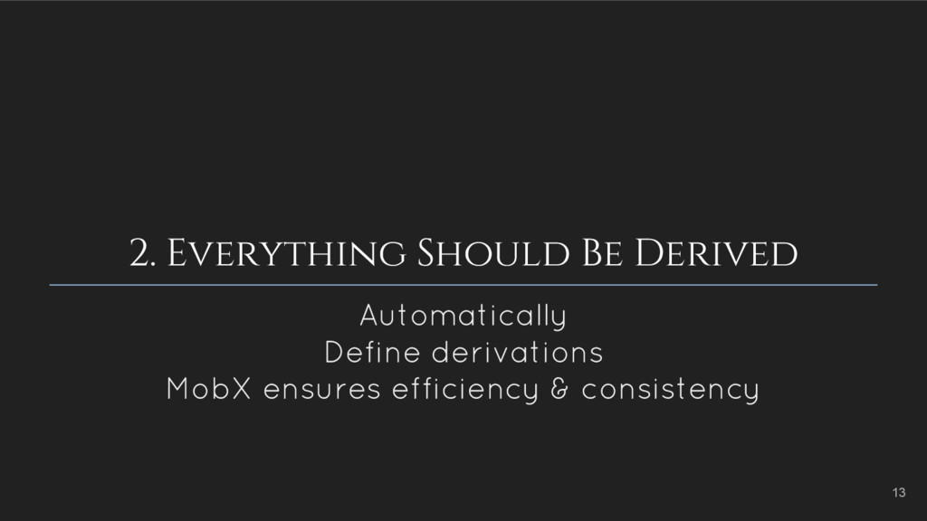 2. Everything Should Be Derived Automatically D...