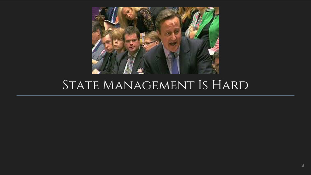 State Management Is Hard 3