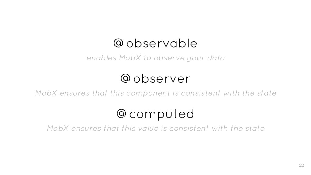 @observable enables MobX to observe your data @...