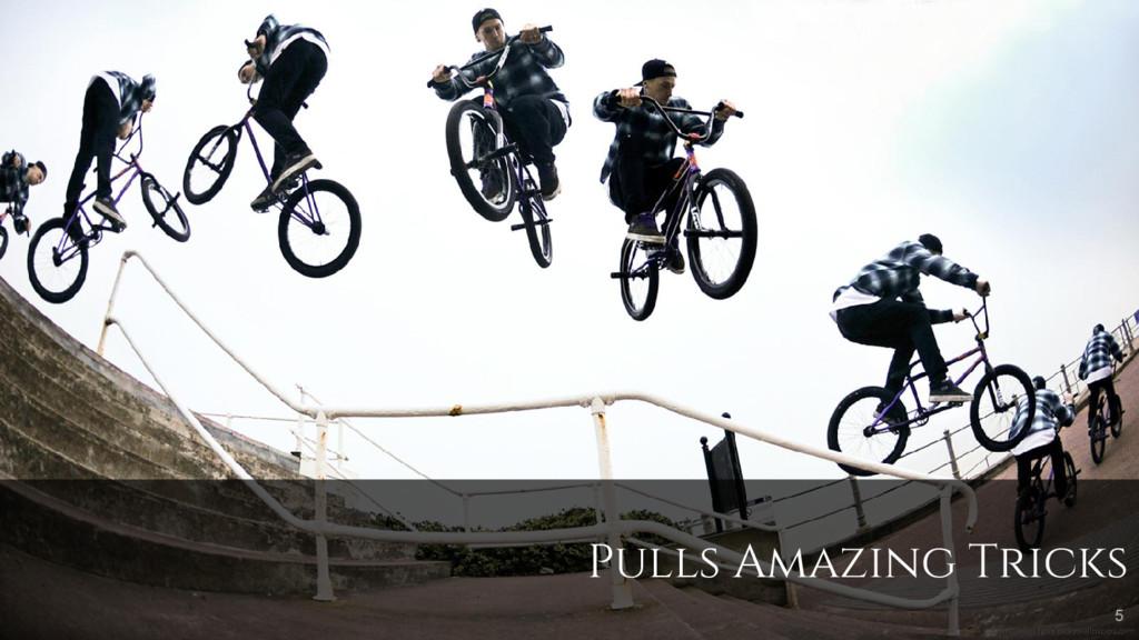 Pulls Amazing Tricks 5