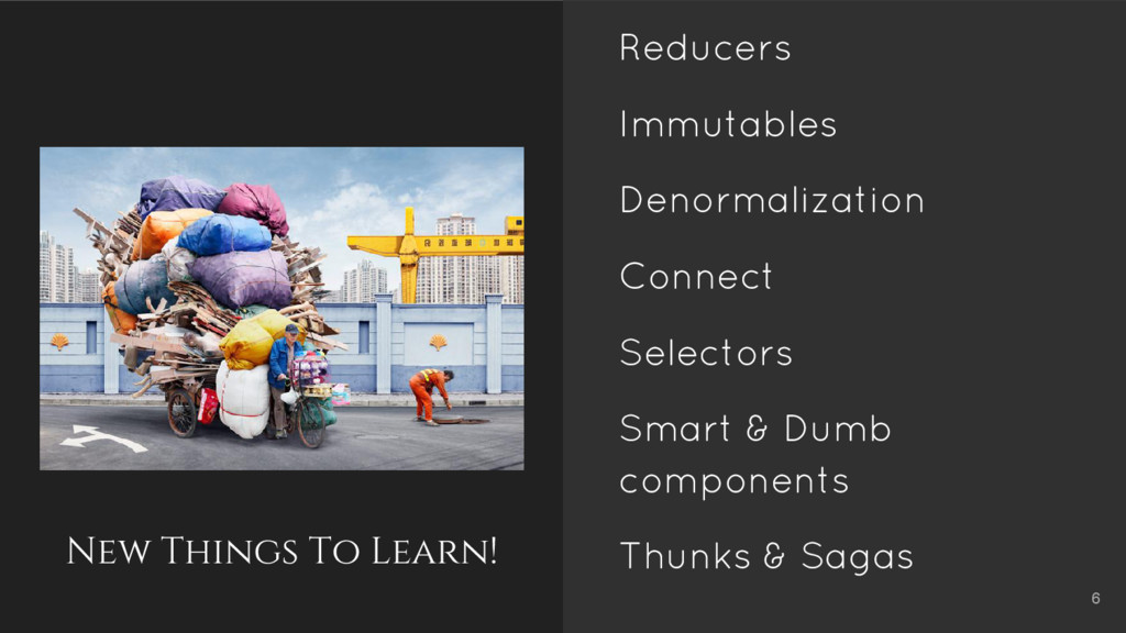 New Things To Learn! Reducers Immutables Denorm...