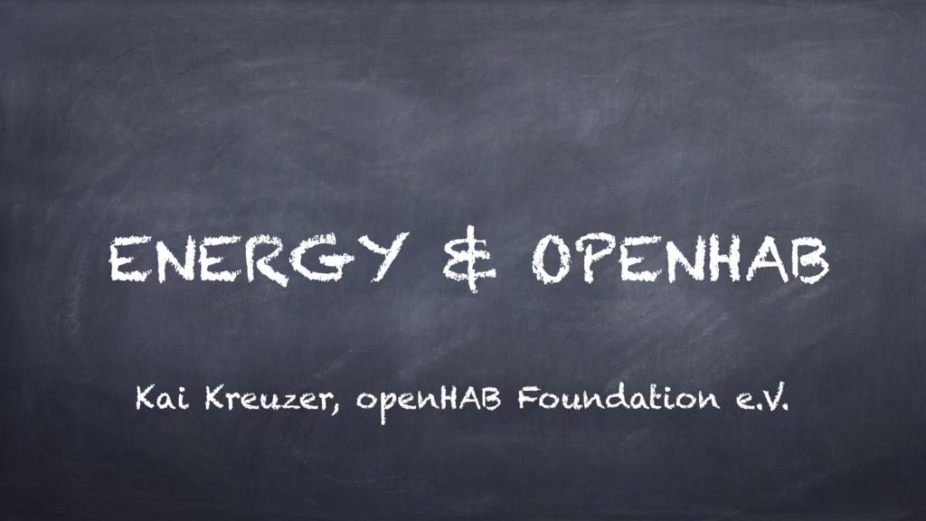 ENERGY & OPENHAB Kai Kreuzer, openHAB Foundatio...
