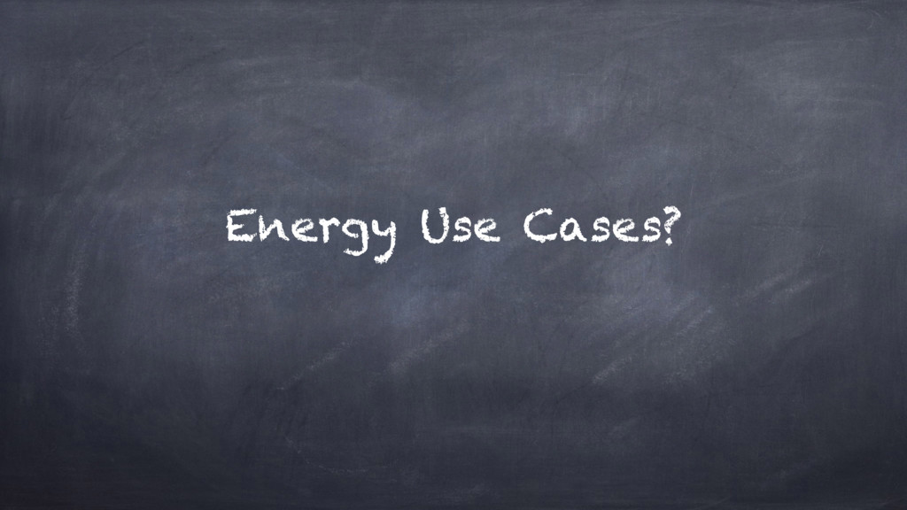 Energy Use Cases?
