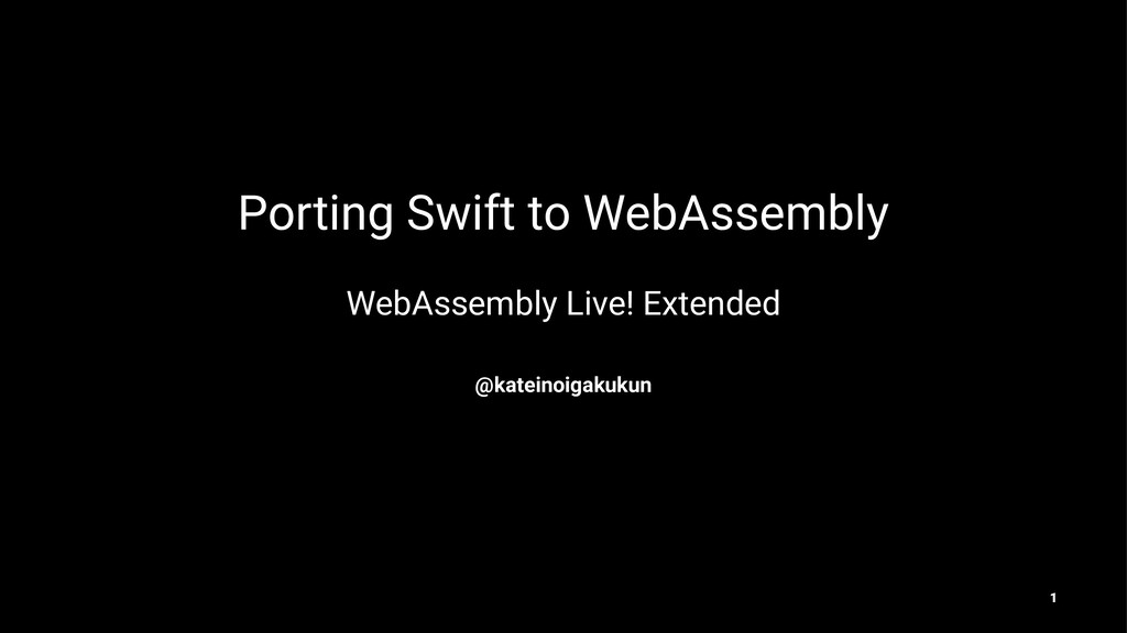 Porting Swift to WebAssembly WebAssembly Live! ...