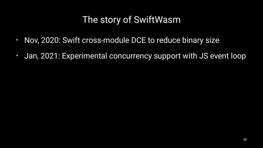 The story of SwiftWasm • Nov, 2020: Swift cross...