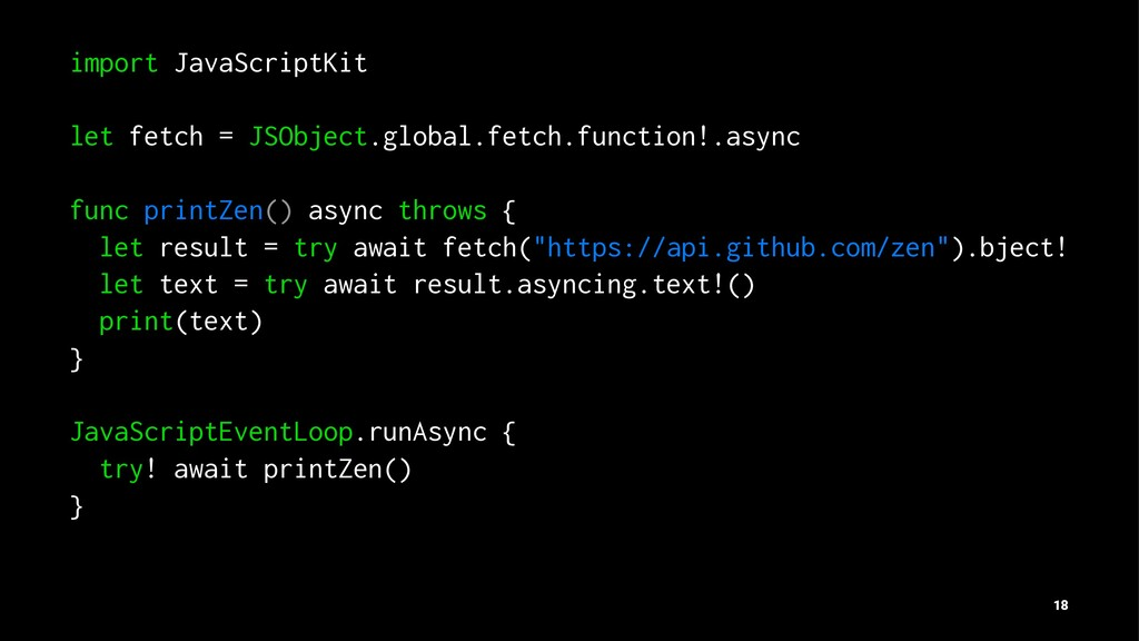 import JavaScriptKit let fetch = JSObject.globa...