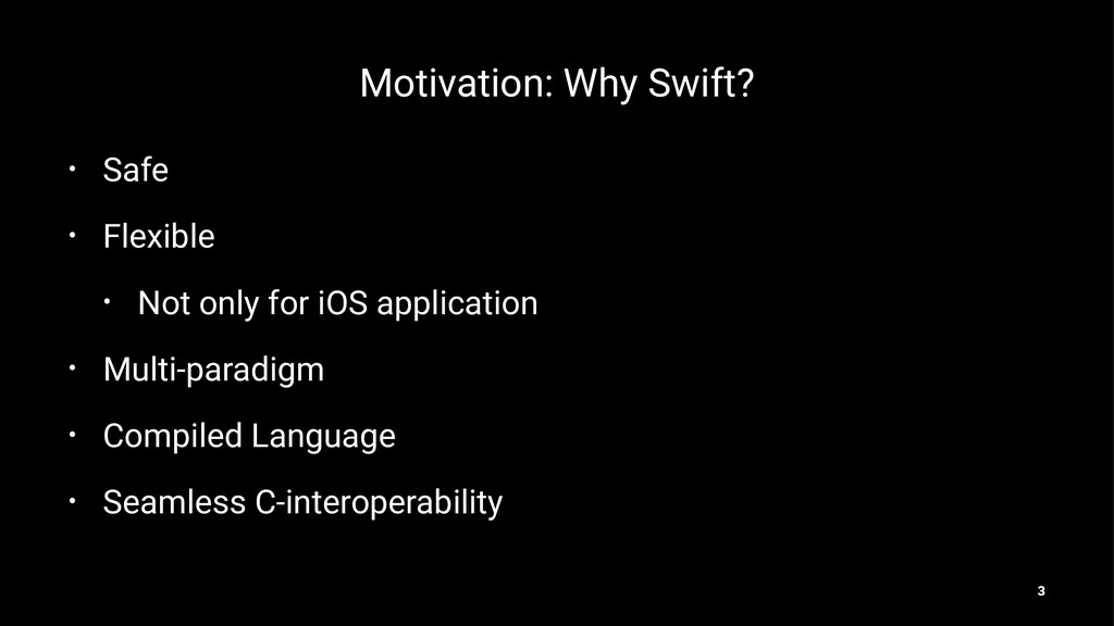 Motivation: Why Swift? • Safe • Flexible • Not ...