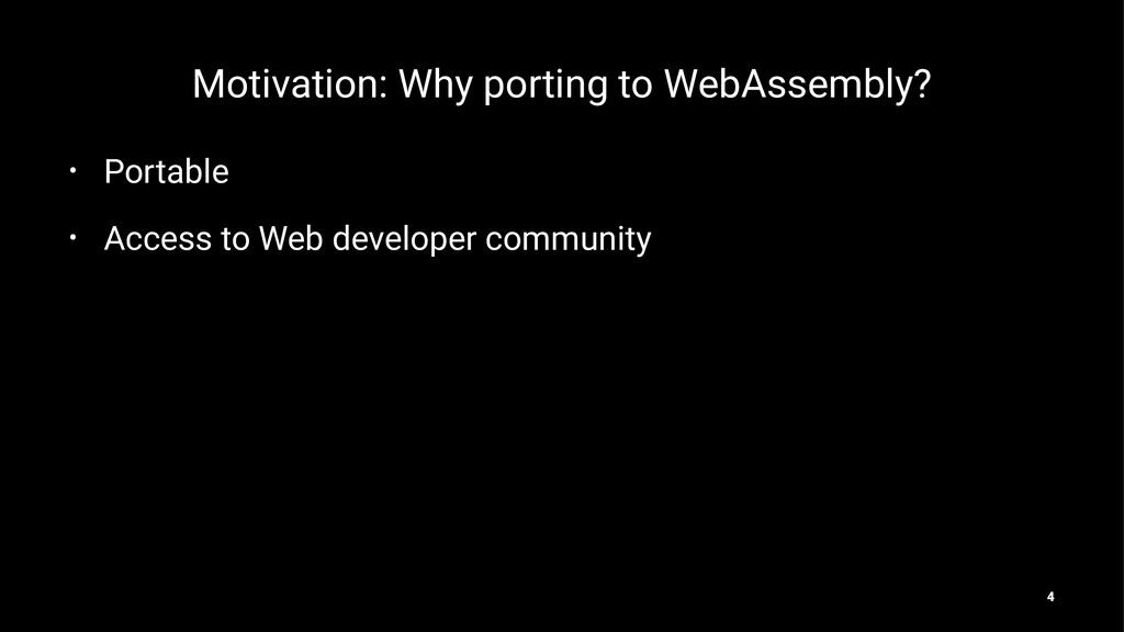 Motivation: Why porting to WebAssembly? • Porta...