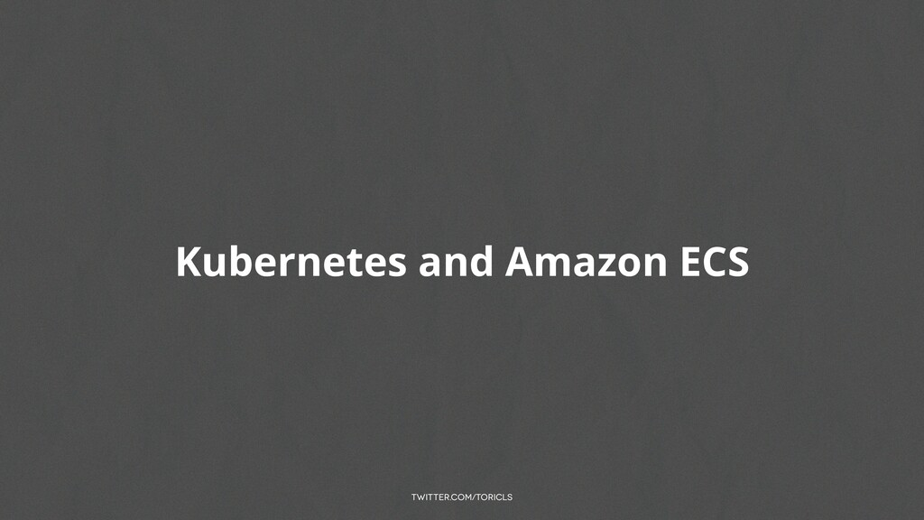 twitter.com/toricls Kubernetes and Amazon ECS