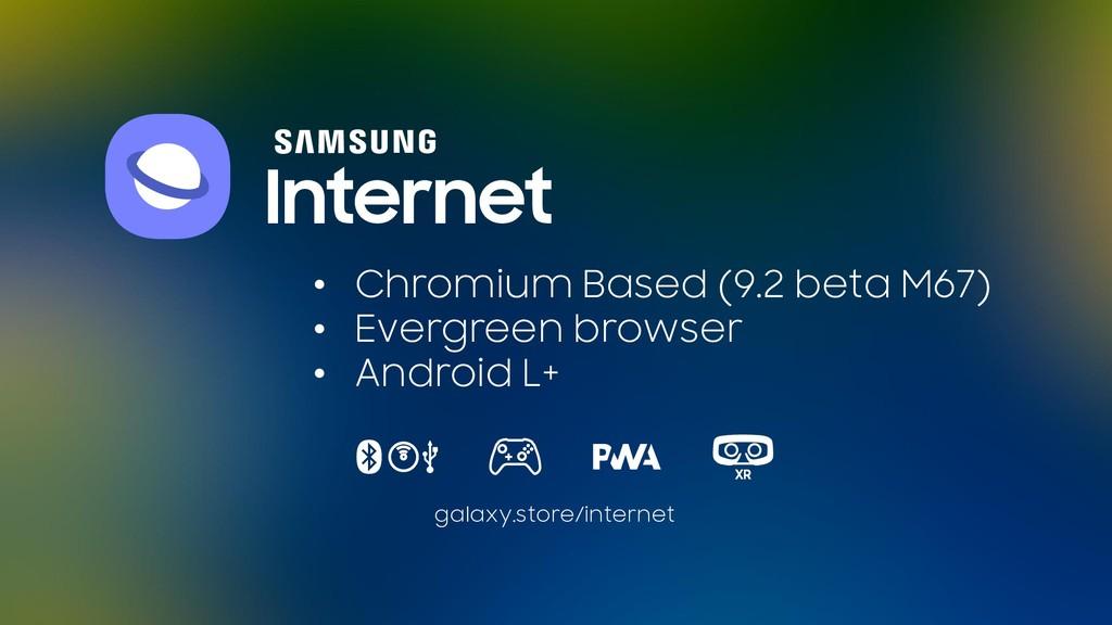• Chromium Based (9.2 beta M67) • Evergreen bro...
