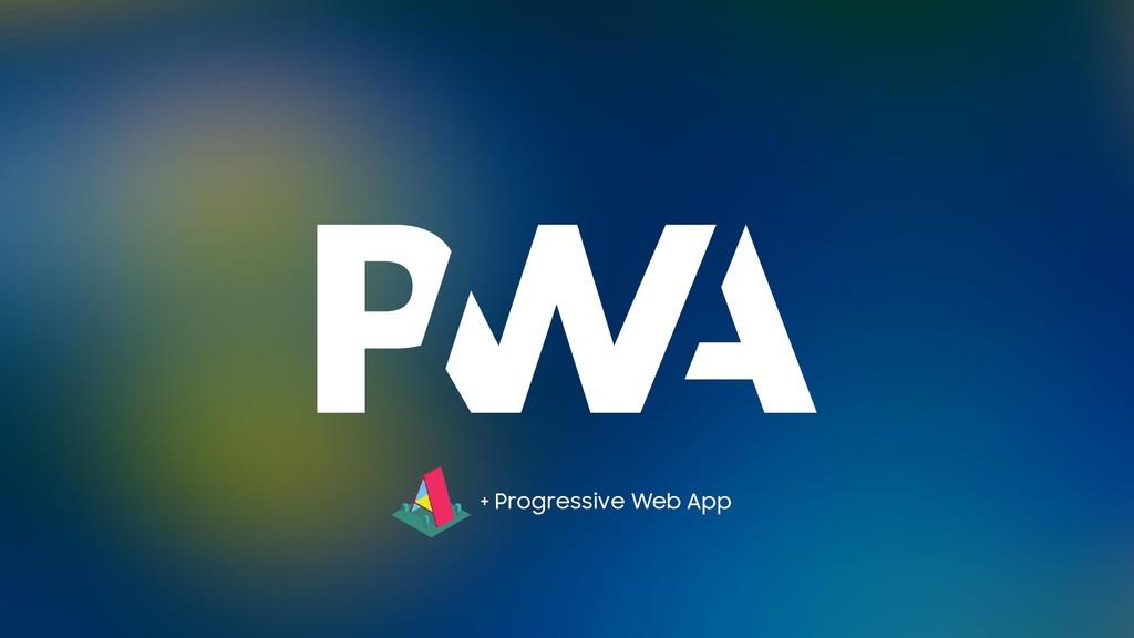 + Progressive Web App