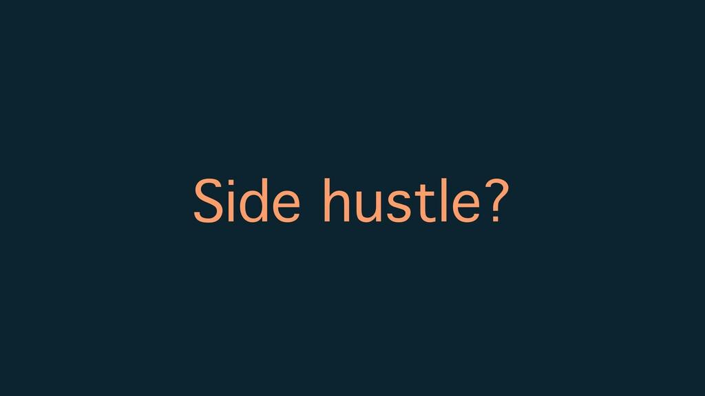 Side hustle?