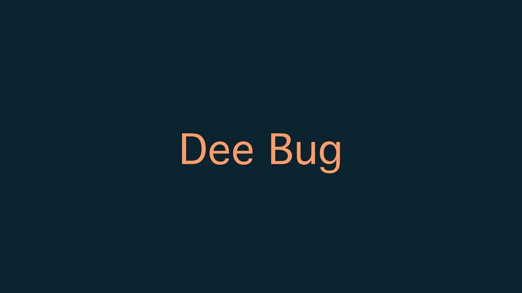 Dee Bug