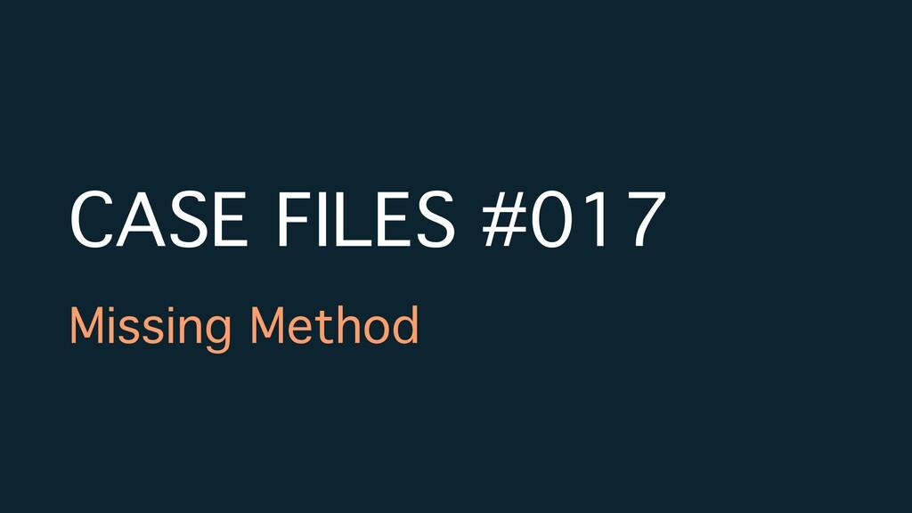 CASE FILES #017 Missing Method