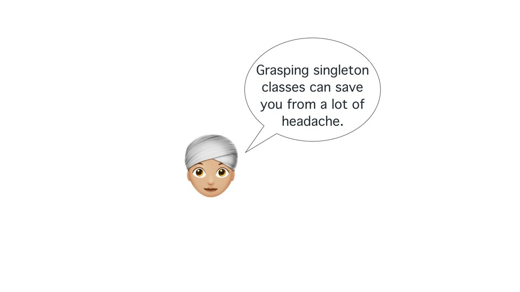 A Grasping singleton classes can save you from ...