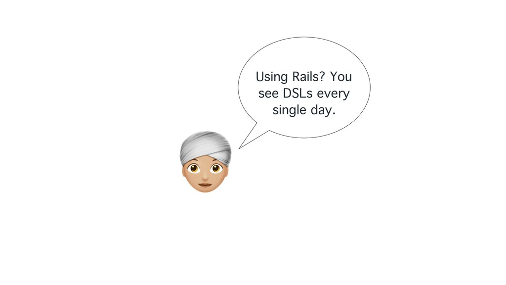 A Using Rails? You see DSLs every single day.
