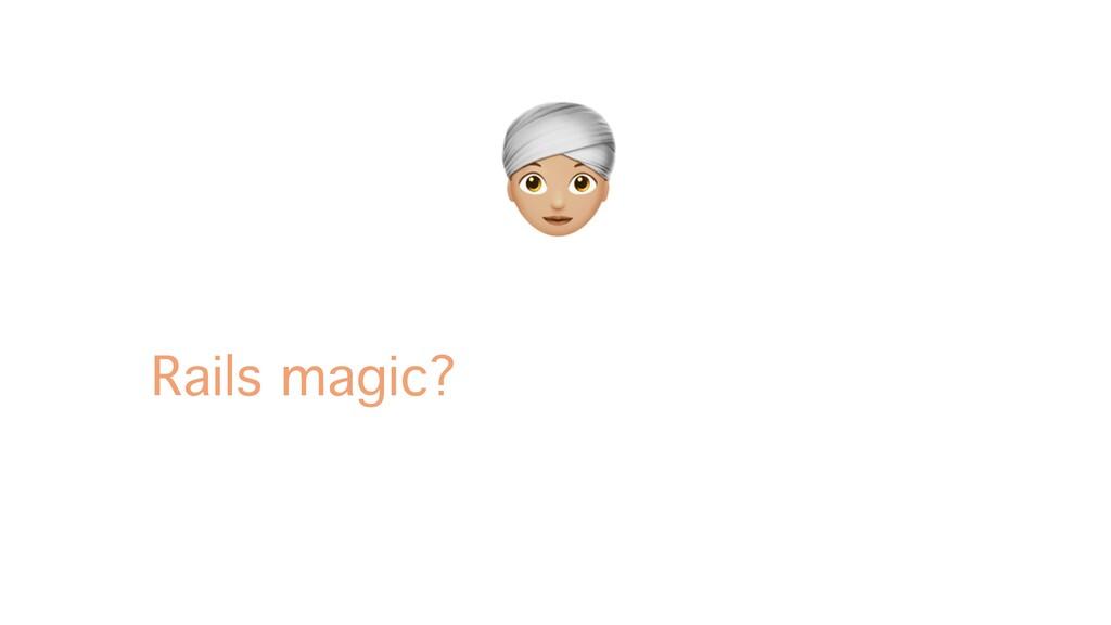 A Rails magic?