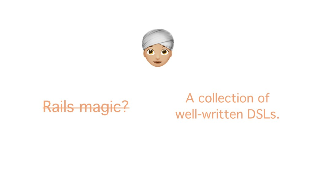 A Rails magic? A collection of well-written DSL...