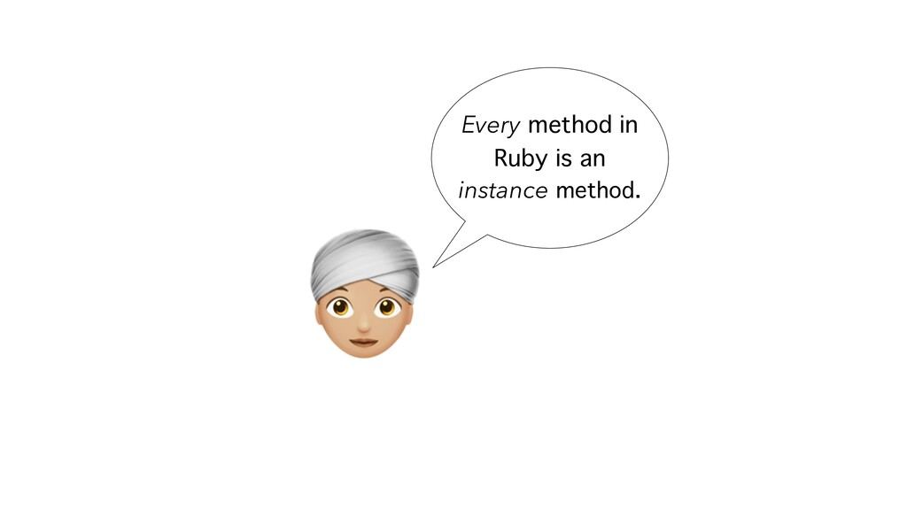 A Every method in Ruby is an instance method.