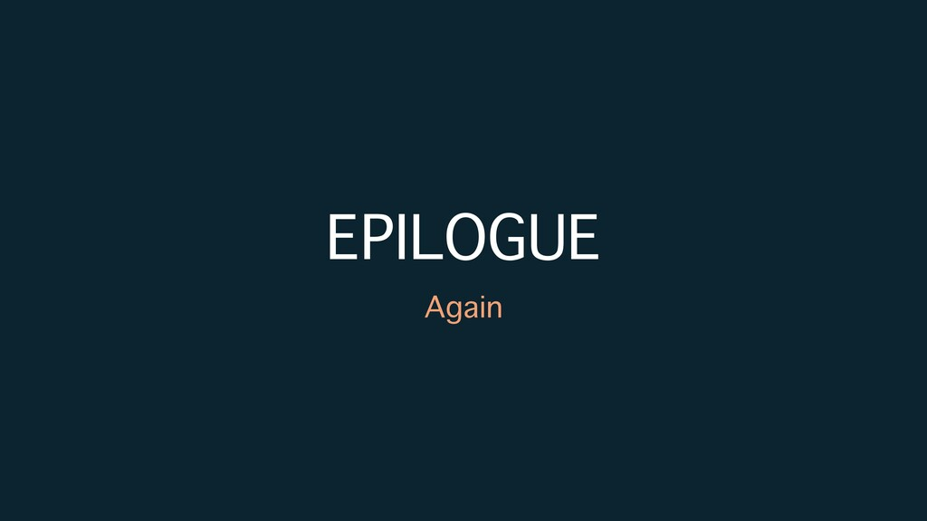 EPILOGUE Again