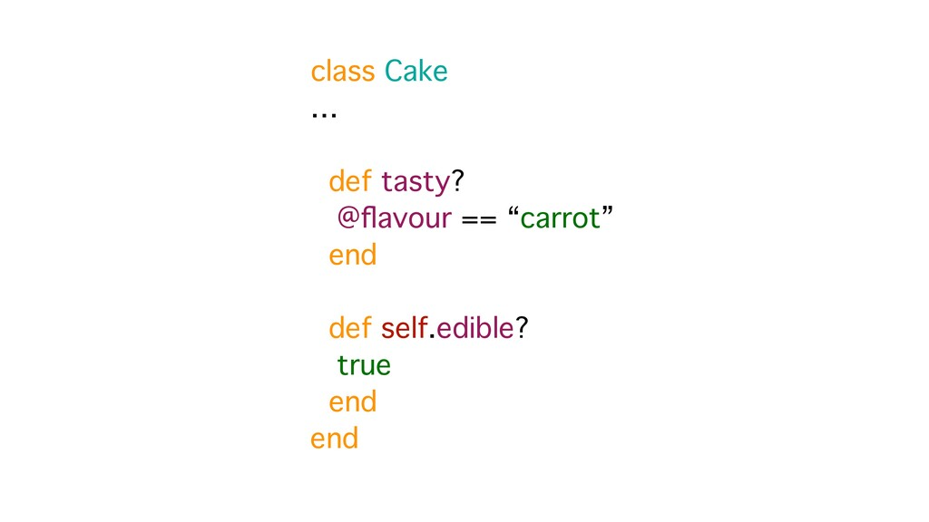 """class Cake … def tasty? @flavour == """"carrot"""" end..."""