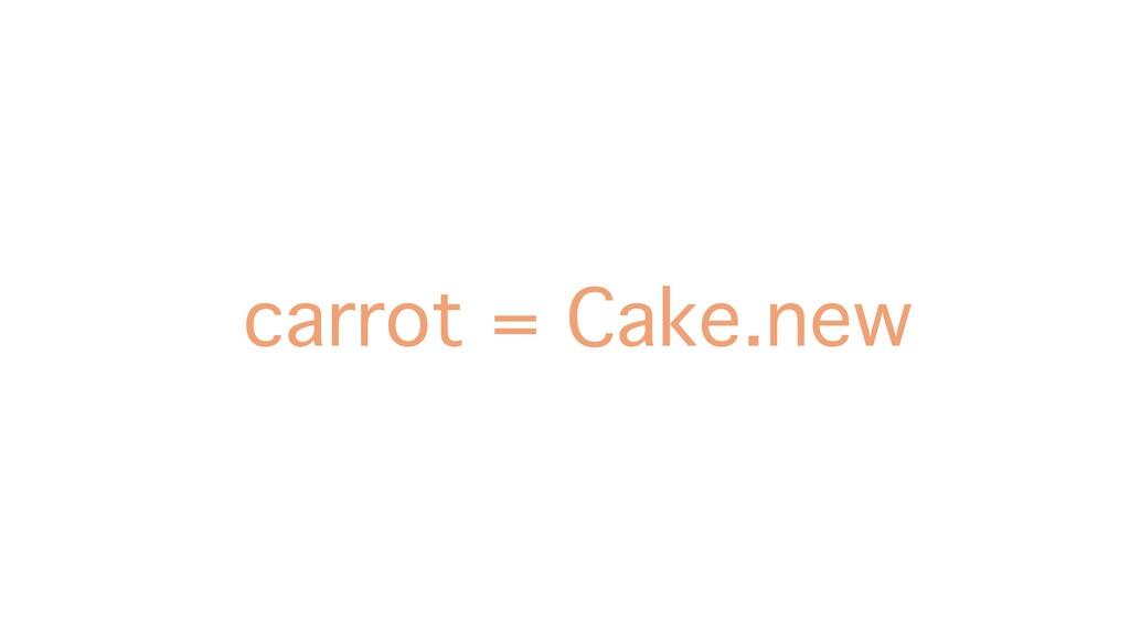 carrot = Cake.new