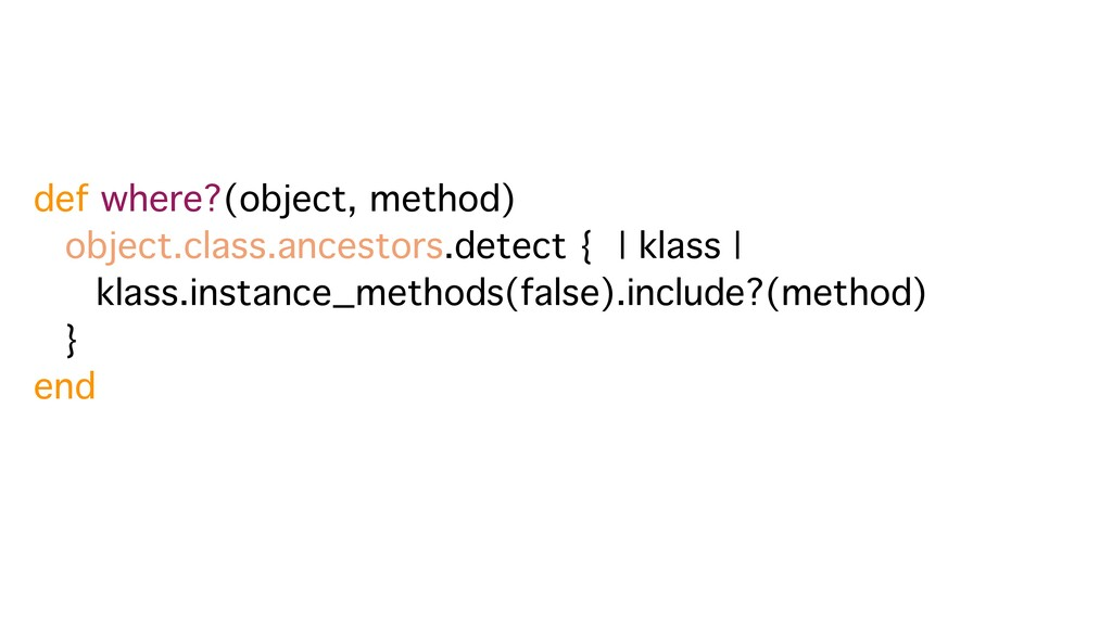 def where?(object, method) object.class.ancesto...