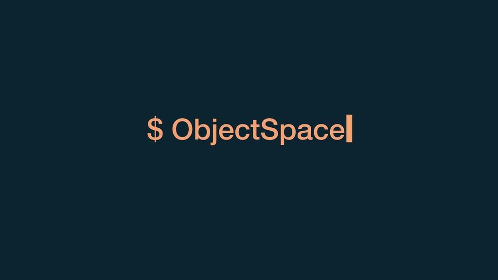 $ ObjectSpace