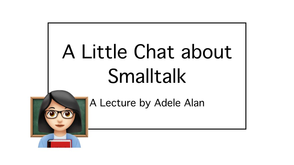 A Little Chat about Smalltalk A Lecture by Adel...