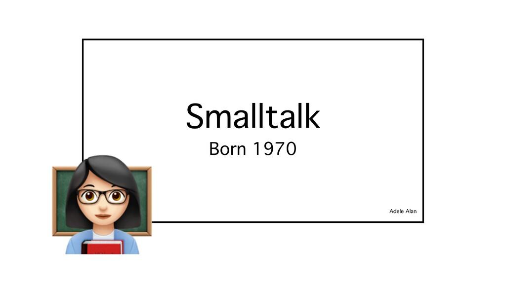 Smalltalk Born 1970 Adele Alan ;