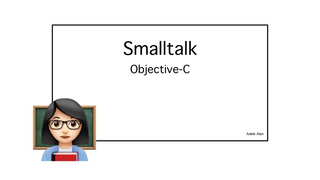 Smalltalk Adele Alan Objective-C ;
