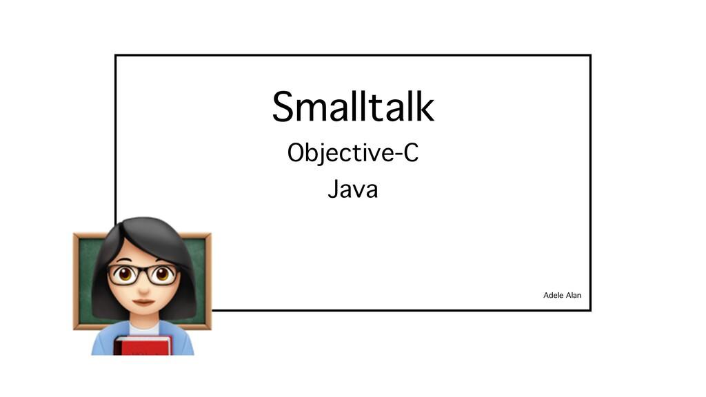 Smalltalk Adele Alan Objective-C Java ;