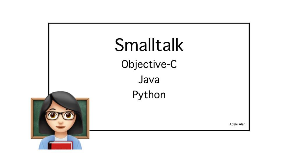 Smalltalk Adele Alan Objective-C Java Python ;