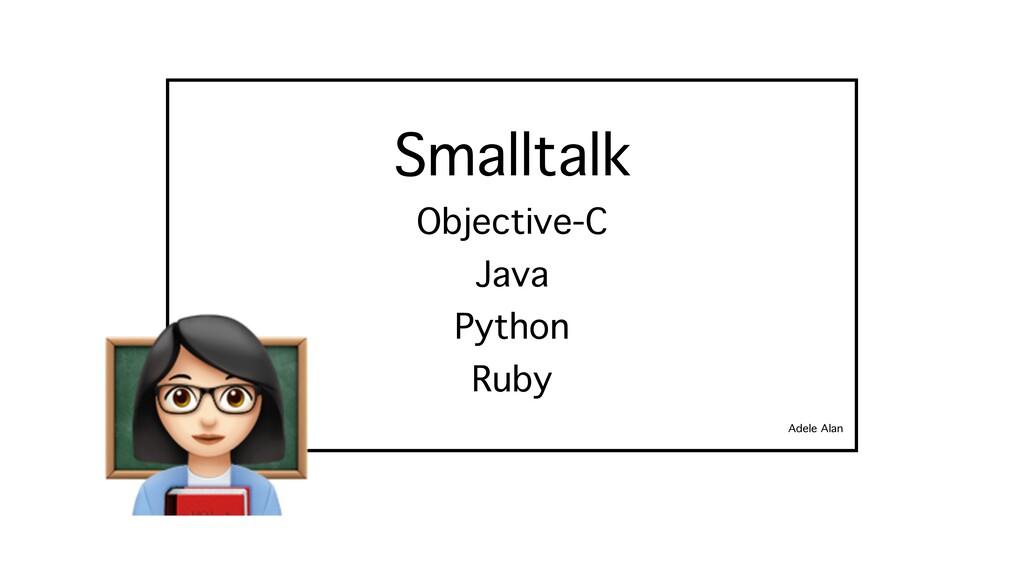 Smalltalk Adele Alan Objective-C Java Ruby Pyth...